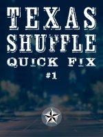 Texas Shuffle Quick Fix #1