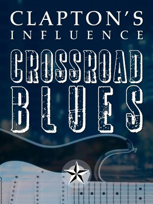 Blues Guitar Lessons - Clapton's Influence: Crossroad Blues