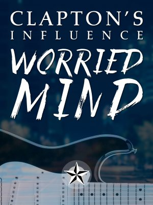 Clapton's Influence: Worried Mind