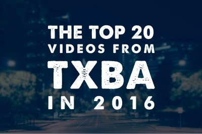 The Top 20 Videos From TXBA in 2016