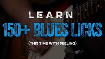 Learn 150+ Blues Licks All Over Again, This Time With Feeling.