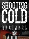 Shooting Cold: Beginner Lesson